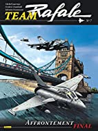 Team Rafale, Tome 7 : Affrontement final by…