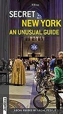 Secret New York - An Unusual Guide: Local…