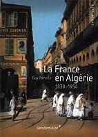 La France en Algérie : 1830-1954 by…