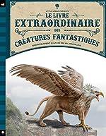 Le livre extraordinaire des créatures fantastiques - Val Walerczuk