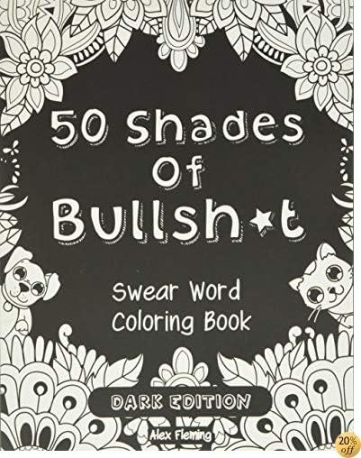 T50 Shades Of Bullsh*t: Dark Edition: Swear Word Coloring Book