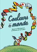 Couleurs du monde : Découvre 320 drapeaux et l'histoire de leurs pays - Robert G. Fresson