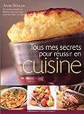 Willan, Anne: Tous mes secrets pour réussir en cuisine (French Edition)