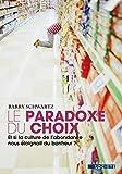 Barry Schwartz: Le Paradoxe du choix (French Edition)