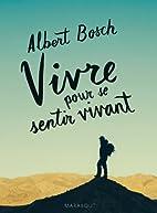 Vivre pour se sentir vivant by Albert Bosch