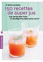 150 recettes de super-jus by Dr Denis…