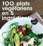 100 plats végétariens en 5 ingrédients by…