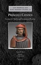 Princely citizen : Lorenzo de' Medici and…