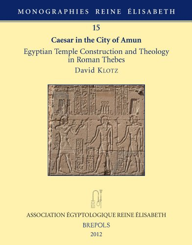caesar-in-the-city-of-amun-egyptian-temple-construction-and-theology-in-roman-thebes-monographies-reine-elisabeth