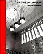 La Gare de Lausanne : projets et chantiers ;…