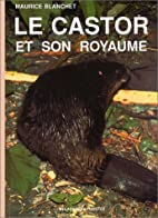 Le castor et son royaume by Maurice Blanchet