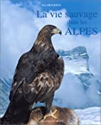 La vie sauvage dans les Alpes: 200 photos en…