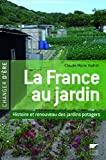 Claude-Marie Vadrot: La France au jardin (French Edition)