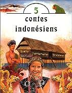 Cinq contes indonésiens by Rivai