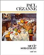 Cézanne : Sa vie, son oeuvre by Maria…
