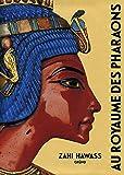 Zahi Hawass: Au royaume des pharaons (French Edition)