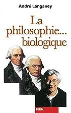 La philosophie biologique by Andre Langaney