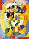 Michel Blay: Les figures de l'arc-en-ciel (French Edition)