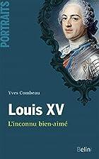 Louis XV: l'inconnu bien-aimé by…