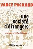 Vance Packard: Une societe d'étrangers (French Edition)