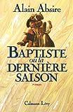 Absire, Alain: Baptiste, ou, La dernière saison (French Edition)