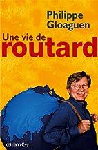 Une vie de routard by Philippe Gloaguen