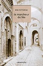Le Marcheur de Fès by Eric Fottorino