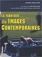 La fabrique des images contemporaines by…