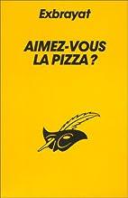 Aimez-vous la pizza ? by Charles Exbrayat