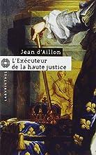 L'exécuteur de la haute justice by Jean…