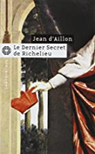Le dernier secret de Richelieu by Jean…