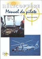 Hélicoptère, manuel du pilote by Jean…
