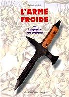 L'arme froide ou la guerre au couteau by…