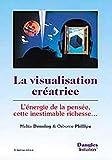Phillips, Osborne: La Visualisation créatrice: L'Energie de la pensée, cette inestimable richesse (French Edition)