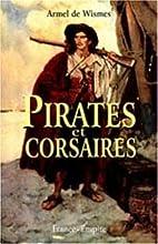 Pirates et corsaires by Armel de Wismes
