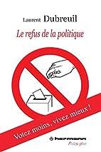 le refus de la politique by Laurent Dubreuil