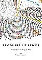 Produire le temps by Hugues Vinet