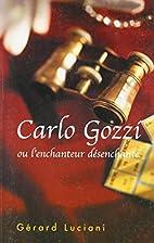 Carlo Gozzi, ou, L'enchanteur désenchanté…