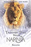 Jim Ware: Trouver Dieu dans Narnia (French Edition)