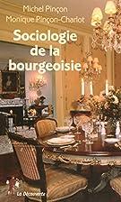 Sociologie de la bourgeoisie by Michel…