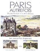 Paris autrefois : Les merveilles disparues…