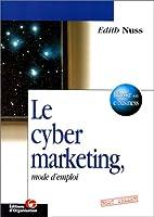 Le cyber marketing, mode d'emploi: Créer de…