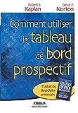 Kaplan, Robert S.: Comment utiliser le tableau de bord prospectif (French Edition)