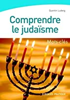 Comprendre le Judaïsme by Quentin Ludwig