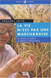 Vandana Shiva: La vie n'est pas une marchandise: La Dérive des droits de propriété intellectuelle