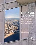 Le Havre, 1930-2006 : la renaissance ou…