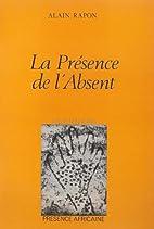 La présence de l'Absent by Alain…