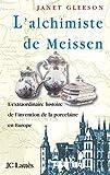 Janet Gleeson: L'Alchimiste de Meissen: l'extraordinaire histoire de l'invention de la porcelaine en Europe