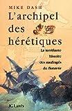 Dash, Mike: L'Archipel des Hérétiques (French Edition)