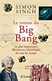 Simon Singh: Le roman du Big Bang: La plus importante découverte scientifique de tous les temps